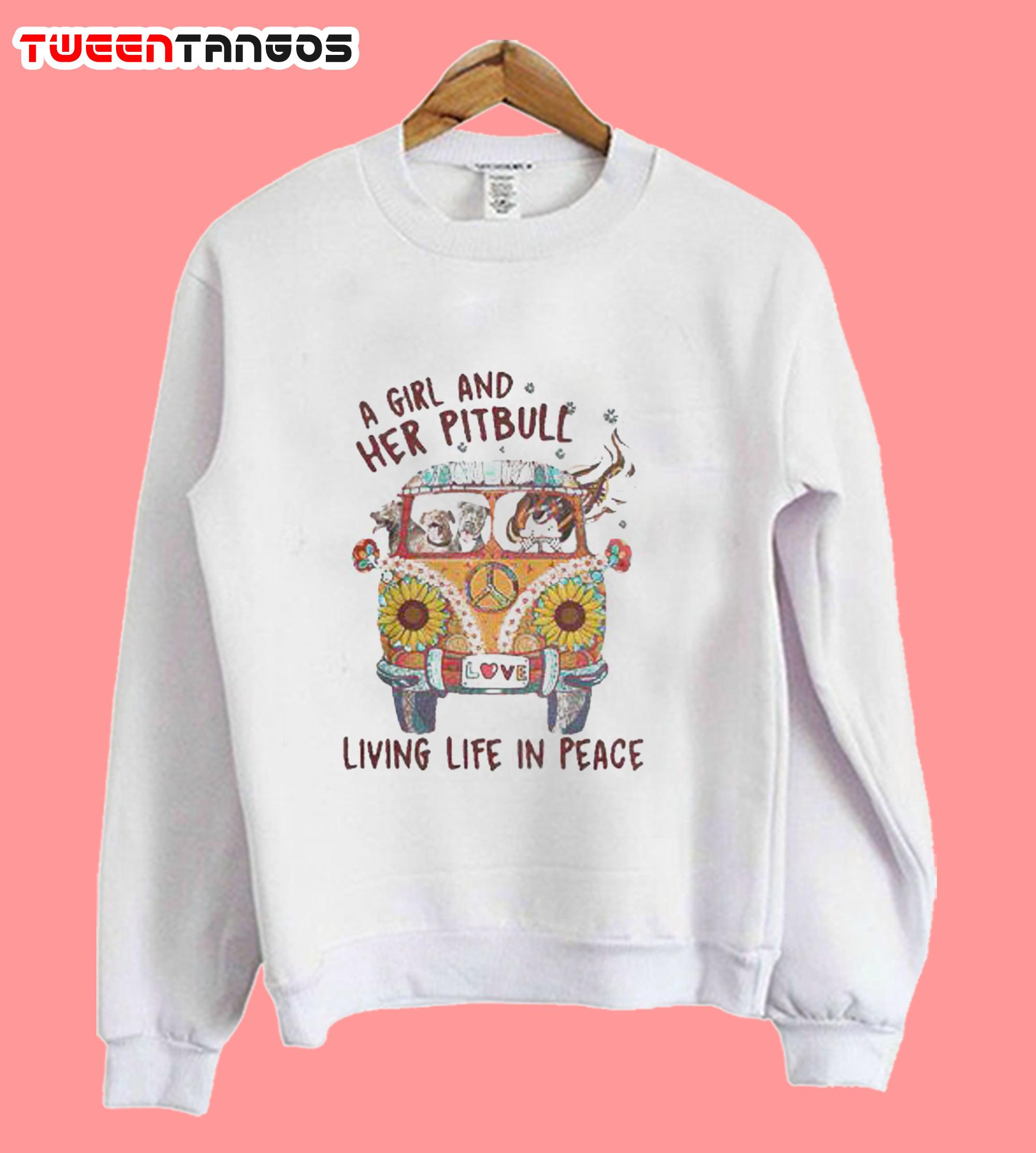 A girl and her pitbull livi Sweatshirt