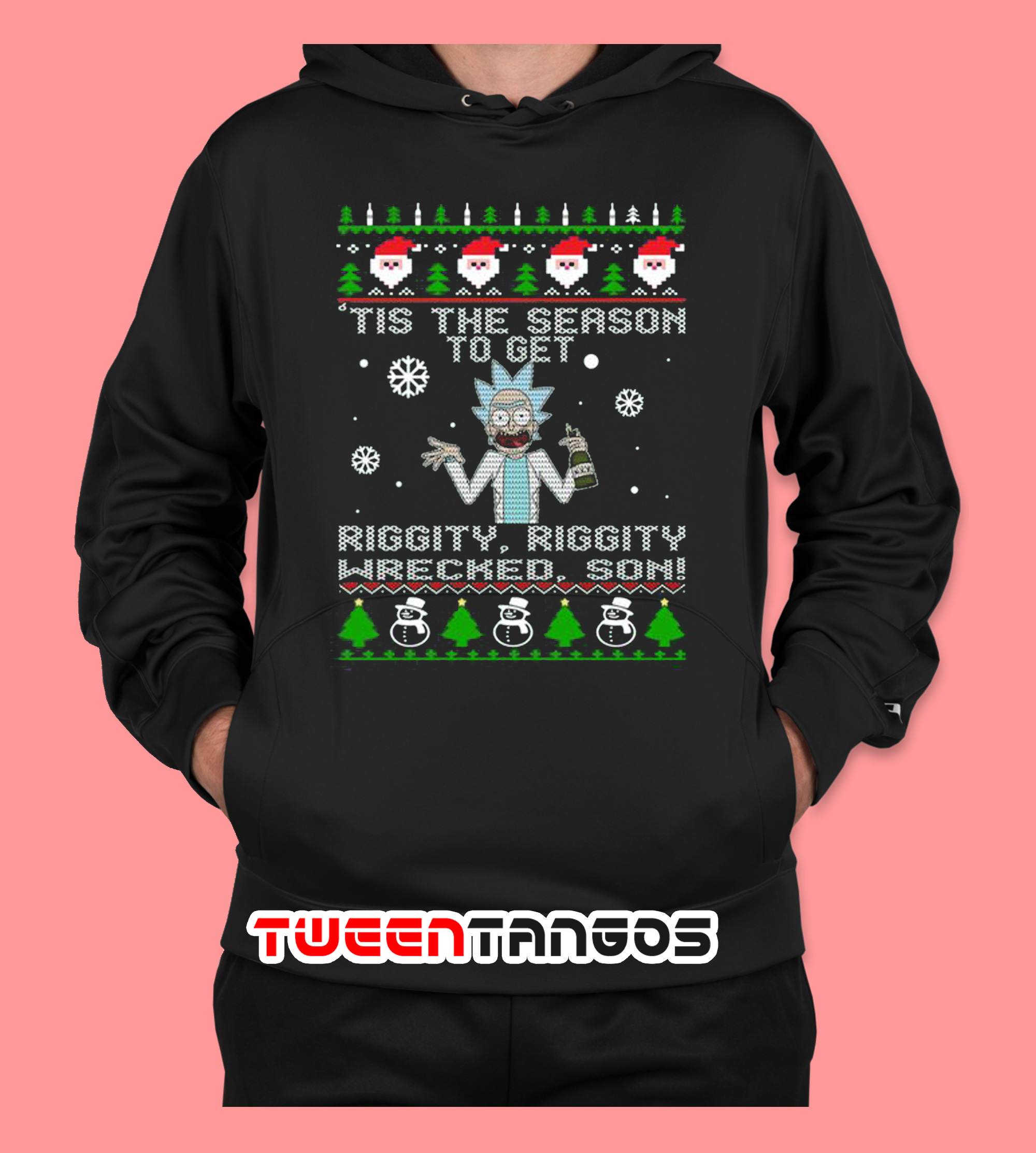 Rick And Morty Tis The Season To Get Riggity Riggity Wrecked Son Hoodie