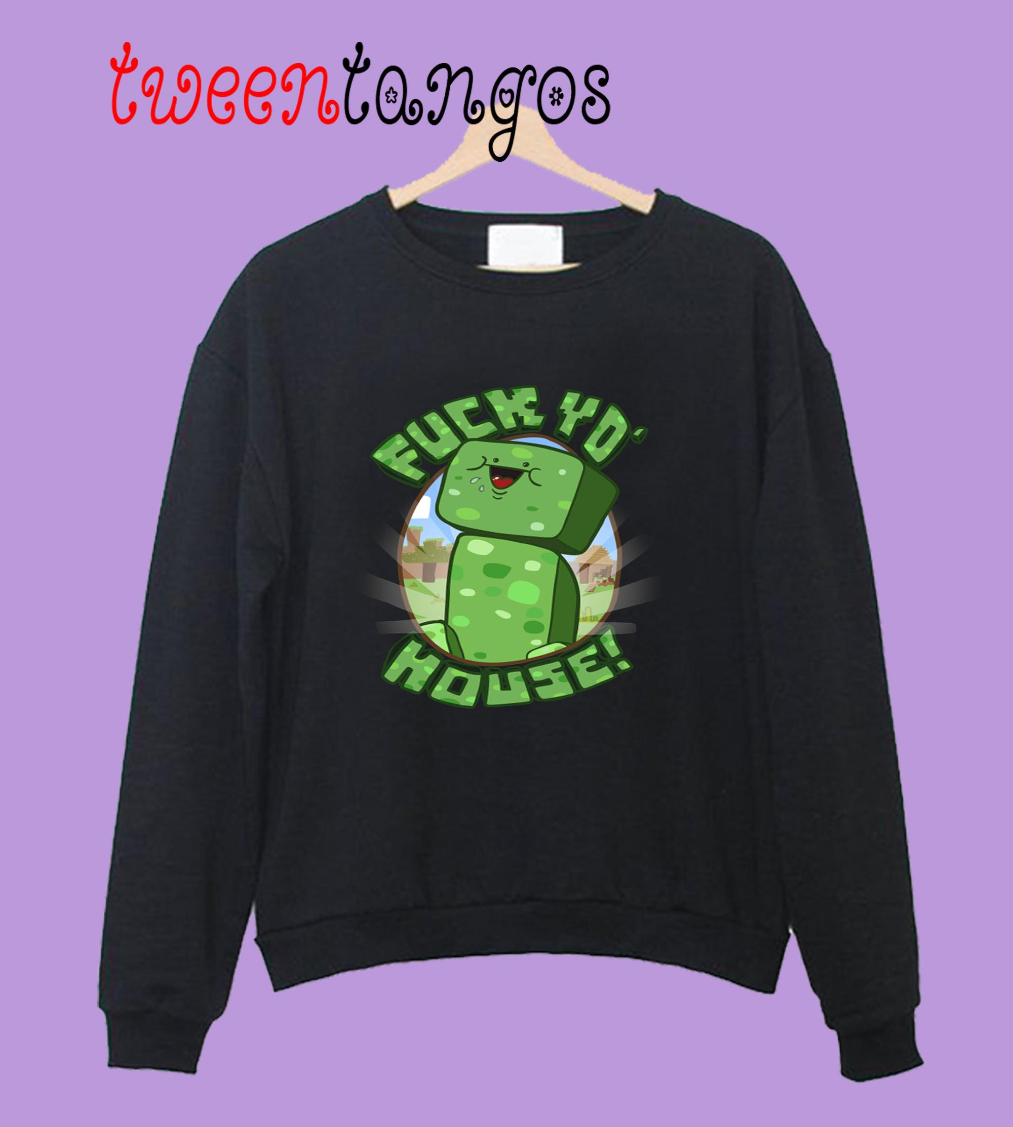 #!@$! yo' house! (Uncensored) Sweetshirt
