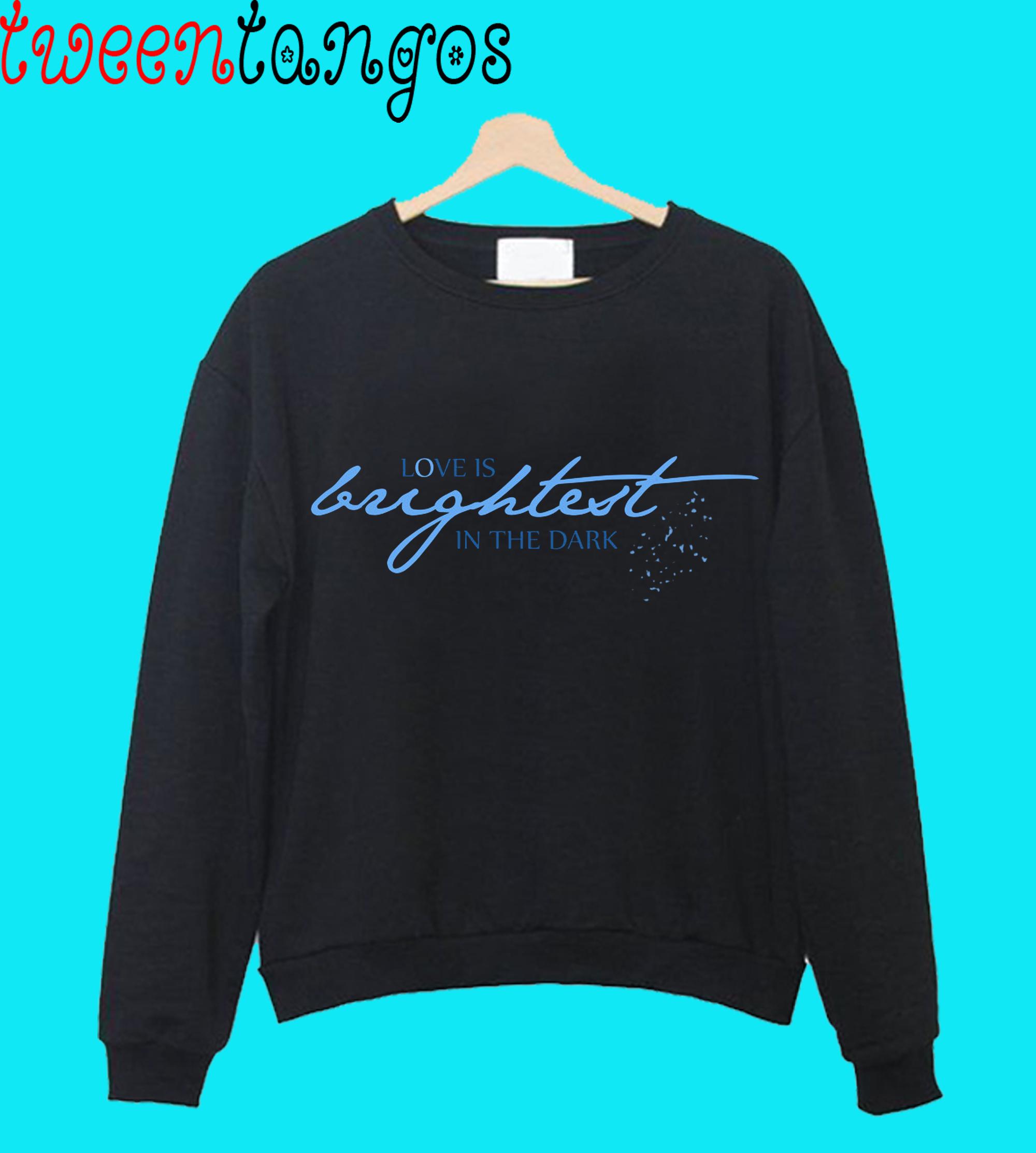 Love Is Brightest Crewneck Sweatshirt